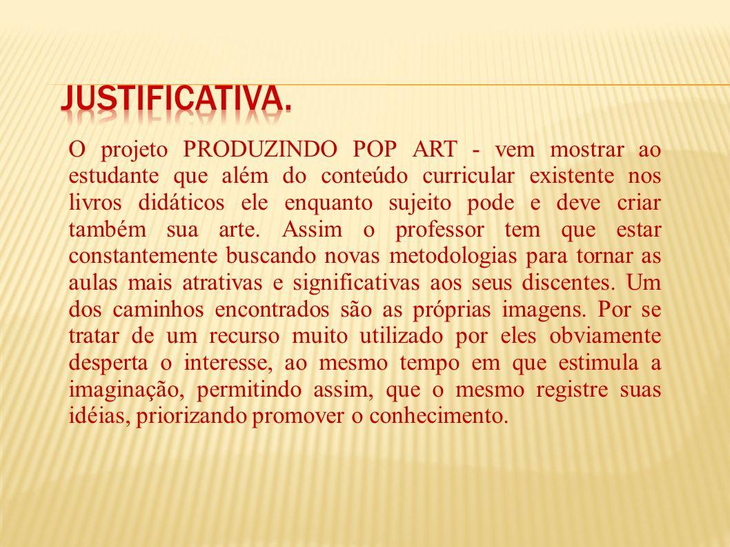 O projeto PRODUZINDO POP ART será desenvolvido como articulação do conteúdo trabalhado em sala no 1º bimestre com a tecnologia, devido à necessidade d