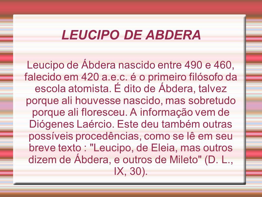 Leucipo de Ábdera nascido entre 490 e 460, falecido em 420 a.e.c.