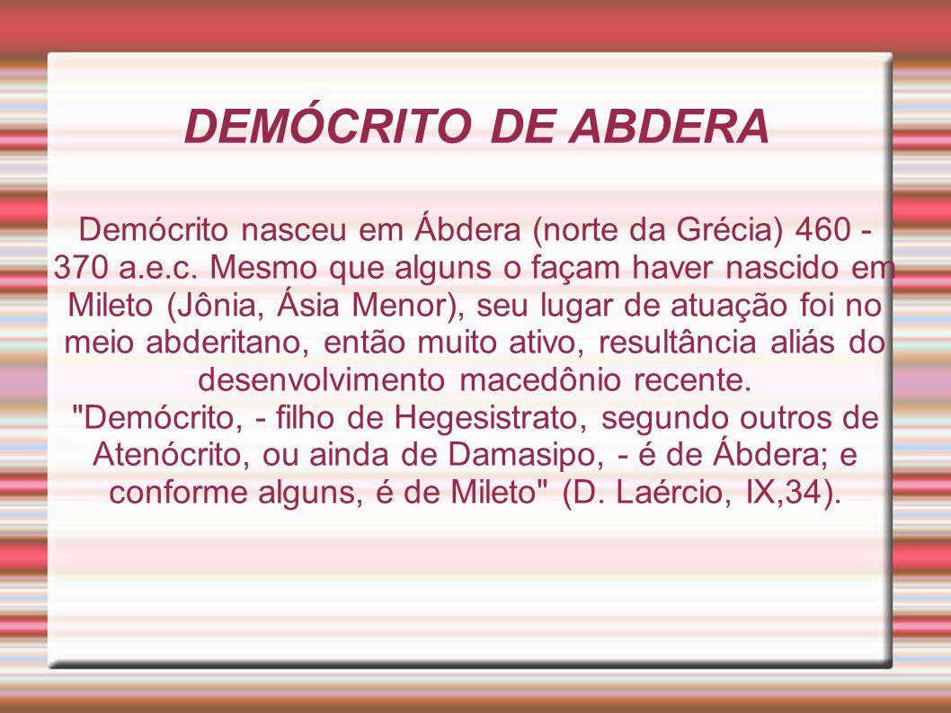 Demócrito nasceu em Ábdera (norte da Grécia) 460 - 370 a.e.c.
