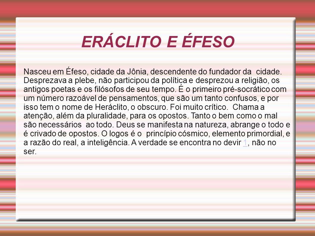 ERÁCLITO E ÉFESO Nasceu em Éfeso, cidade da Jônia, descendente do fundador da cidade.
