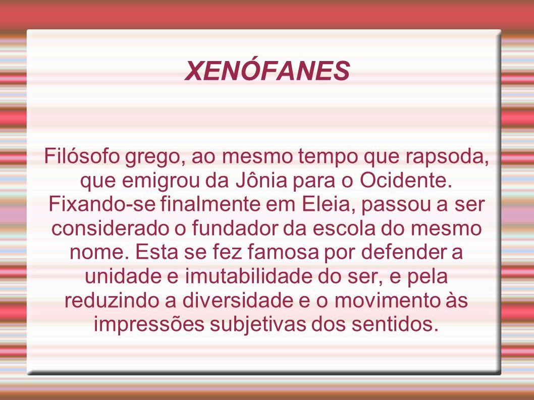 XENÓFANES Filósofo grego, ao mesmo tempo que rapsoda, que emigrou da Jônia para o Ocidente.