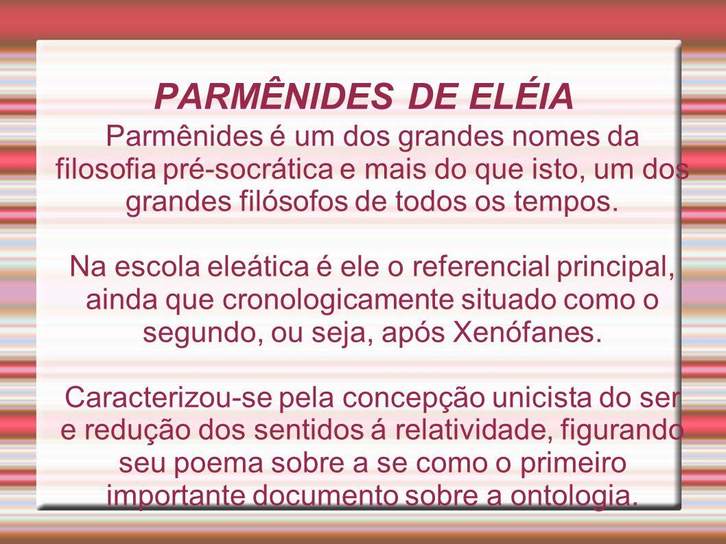 Parmênides é um dos grandes nomes da filosofia pré-socrática e mais do que isto, um dos grandes filósofos de todos os tempos.
