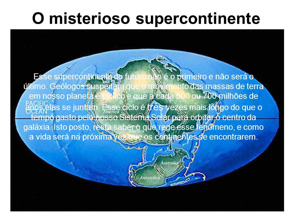 O misterioso supercontinente Esse supercontinente do futuro não é o primeiro e não será o último.
