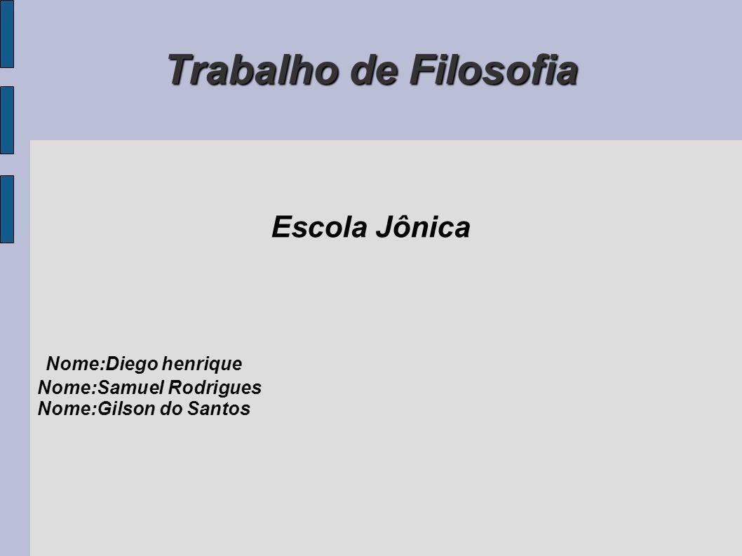 Trabalho de Filosofia Escola Jônica Nome:Diego henrique Nome:Samuel Rodrigues Nome:Gilson do Santos
