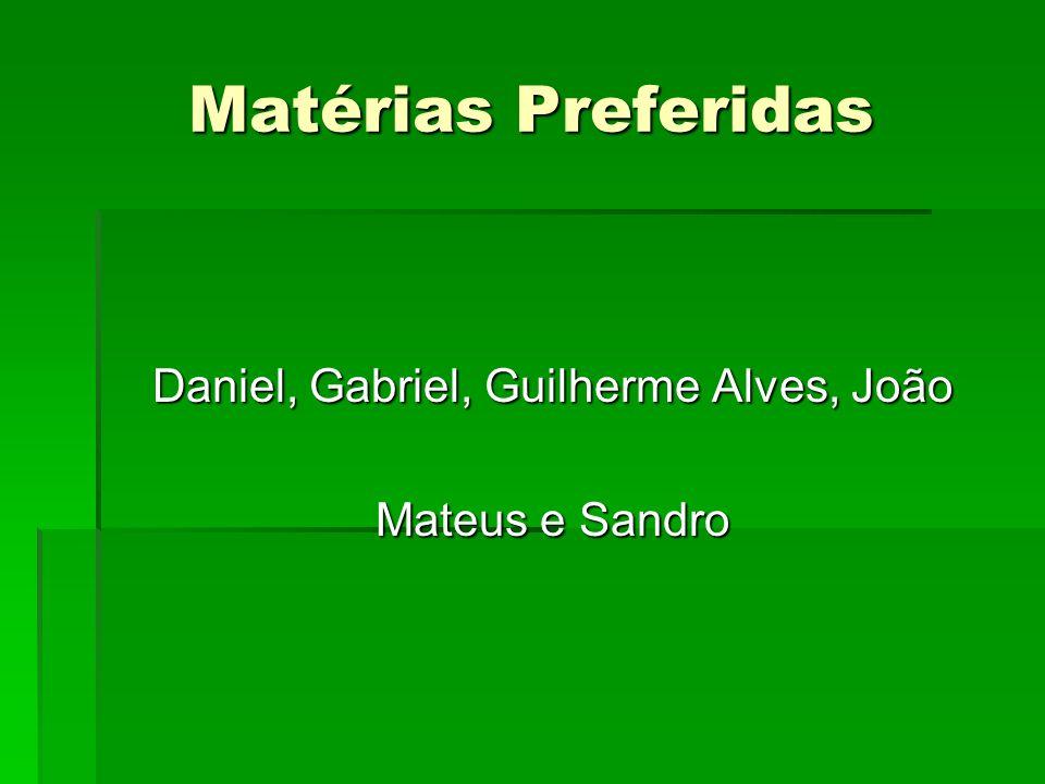 Matérias Preferidas Daniel, Gabriel, Guilherme Alves, João Mateus e Sandro