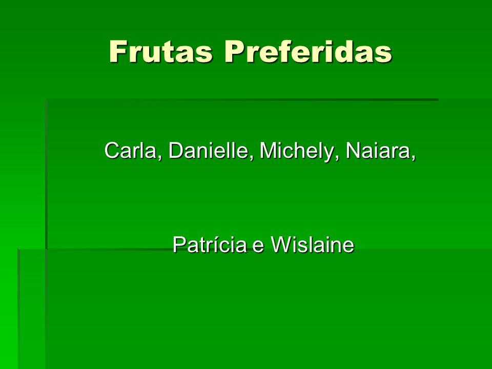 Frutas Preferidas Carla, Danielle, Michely, Naiara, Patrícia e Wislaine Patrícia e Wislaine