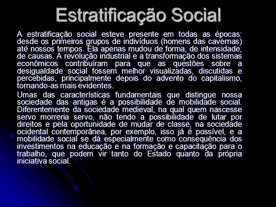 Estratificação Social A estratificação social esteve presente em todas as épocas: desde os primeiros grupos de indivíduos (homens das cavernas) até no