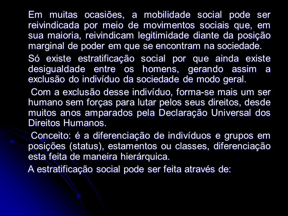 Em muitas ocasiões, a mobilidade social pode ser reivindicada por meio de movimentos sociais que, em sua maioria, reivindicam legitimidade diante da p