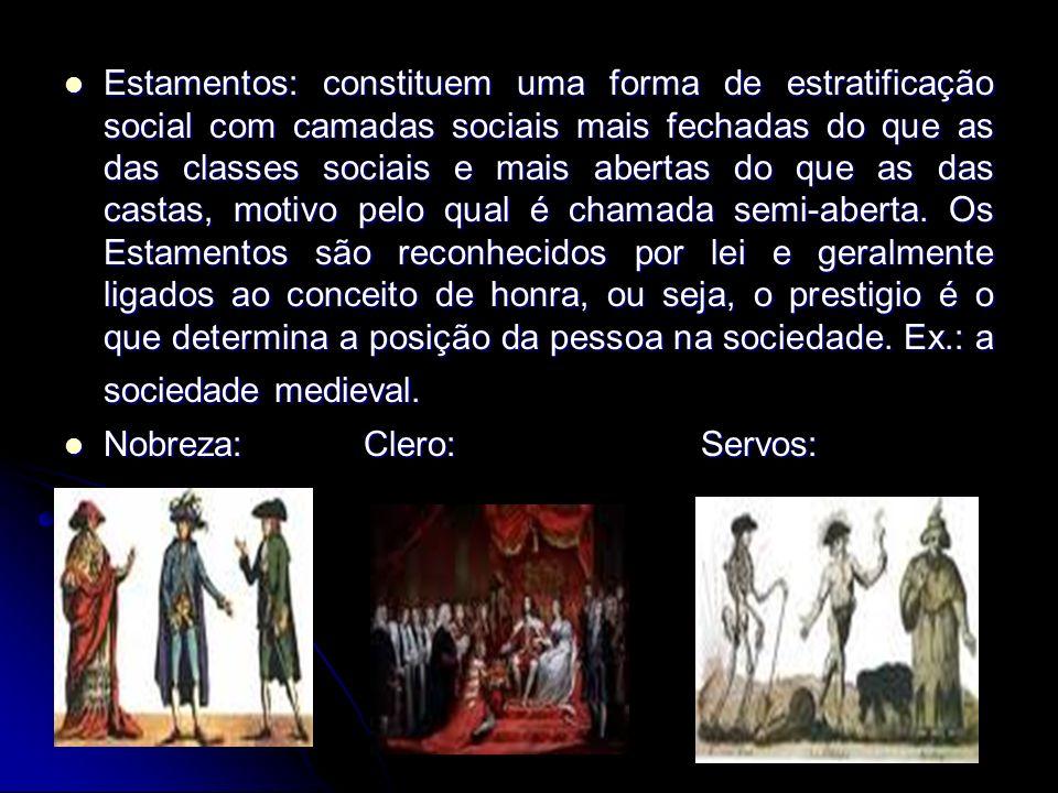 Estamentos: constituem uma forma de estratificação social com camadas sociais mais fechadas do que as das classes sociais e mais abertas do que as das