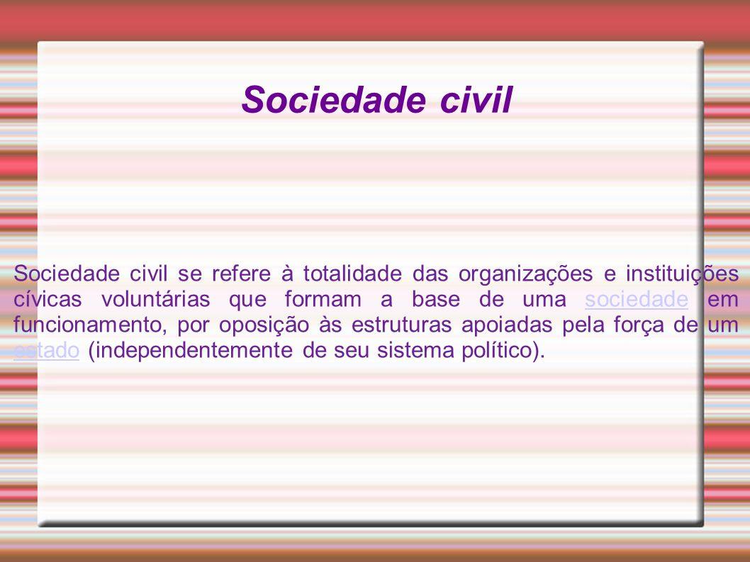 Sociedade civil Sociedade civil se refere à totalidade das organizações e instituições cívicas voluntárias que formam a base de uma sociedade em funci