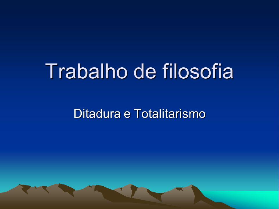 Trabalho de filosofia Ditadura e Totalitarismo