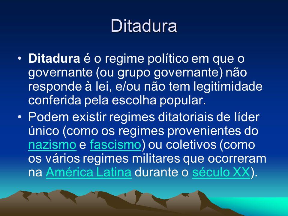 Ditadura Ditadura é o regime político em que o governante (ou grupo governante) não responde à lei, e/ou não tem legitimidade conferida pela escolha p