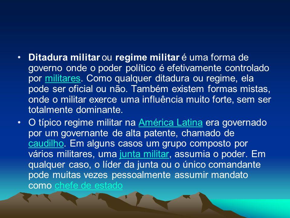 Ditadura militar ou regime militar é uma forma de governo onde o poder político é efetivamente controlado por militares. Como qualquer ditadura ou reg