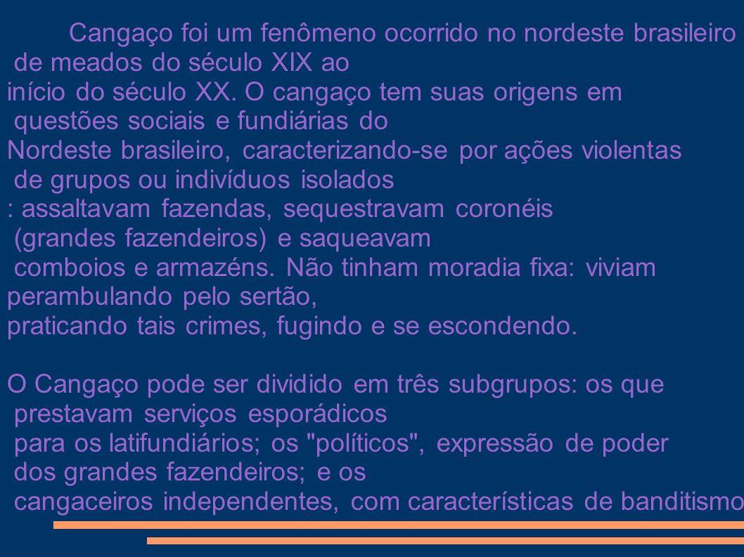 Cangaço foi um fenômeno ocorrido no nordeste brasileiro de meados do século XIX ao início do século XX. O cangaço tem suas origens em questões sociais