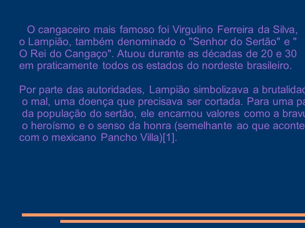 O cangaceiro mais famoso foi Virgulino Ferreira da Silva, o Lampião, também denominado o