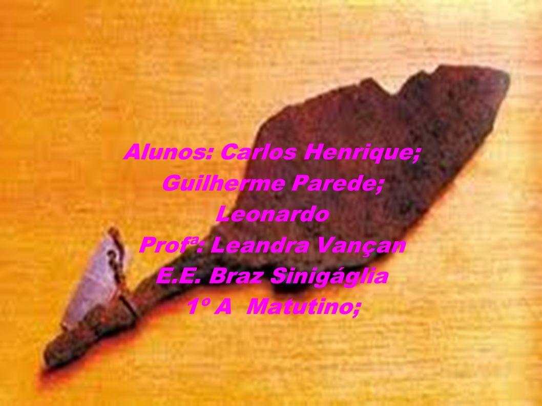 Idade dos Metais Alunos: Carlos Henrique; Guilherme Parede; Leonardo Profª: Leandra Vançan E.E. Braz Sinigáglia 1º A Matutino;