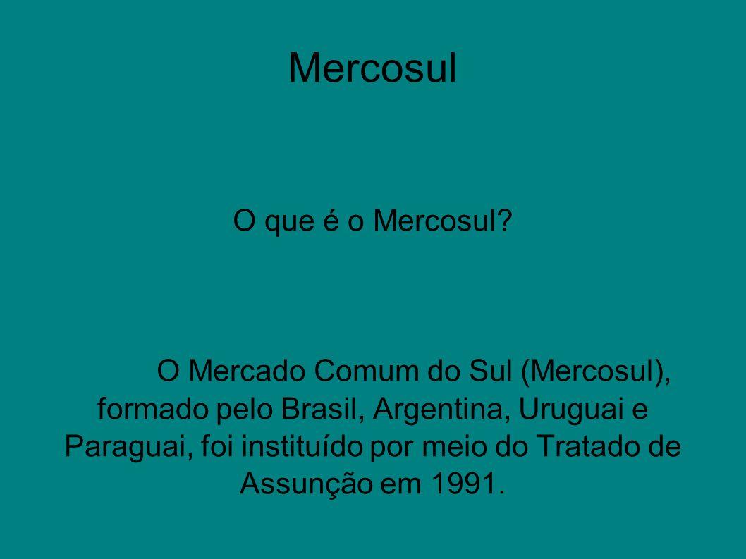 Mercosul O que é o Mercosul? O Mercado Comum do Sul (Mercosul), formado pelo Brasil, Argentina, Uruguai e Paraguai, foi instituído por meio do Tratado