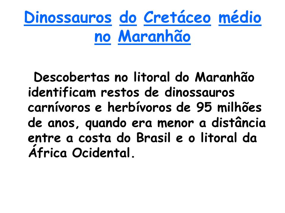 Dinossauros do Cretáceo médio no Maranhão Descobertas no litoral do Maranhão identificam restos de dinossauros carnívoros e herbívoros de 95 milhões d