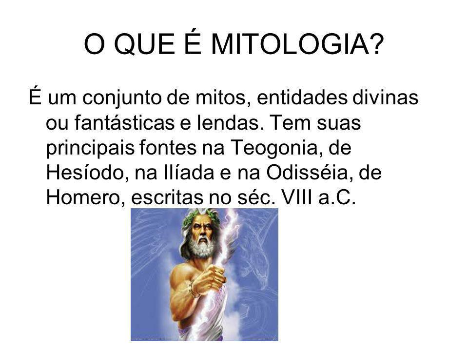 O QUE É MITOLOGIA? É um conjunto de mitos, entidades divinas ou fantásticas e lendas. Tem suas principais fontes na Teogonia, de Hesíodo, na Ilíada e