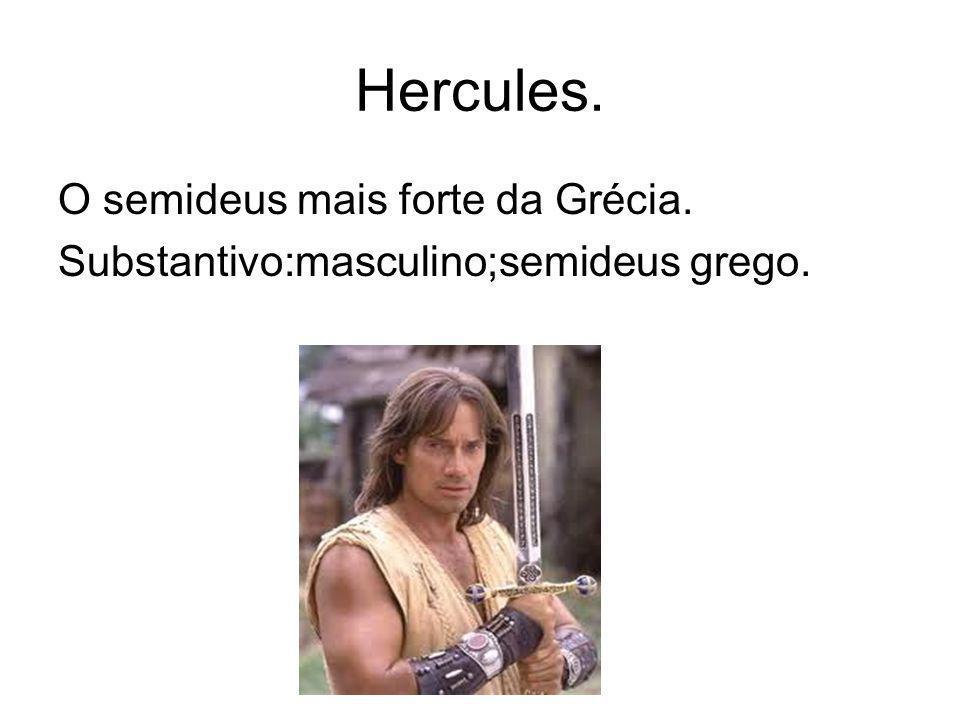 Hercules. O semideus mais forte da Grécia. Substantivo:masculino;semideus grego.