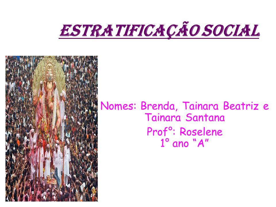 Estratificação social Nomes: Brenda, Tainara Beatriz e Tainara Santana Prof°: Roselene 1° ano A