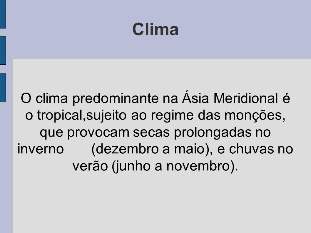 Clima O clima predominante na Ásia Meridional é o tropical,sujeito ao regime das monções, que provocam secas prolongadas no inverno (dezembro a maio),