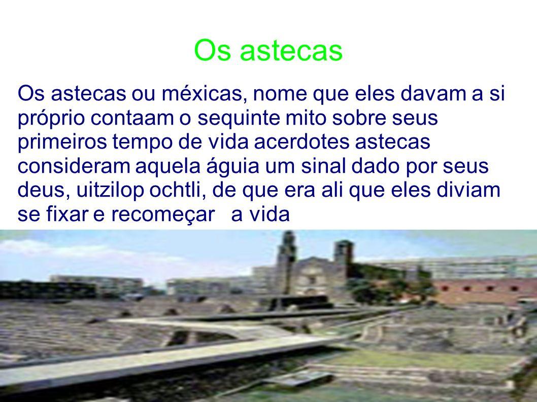 Os astecas Os astecas ou méxicas, nome que eles davam a si próprio contaam o sequinte mito sobre seus primeiros tempo de vida acerdotes astecas consid