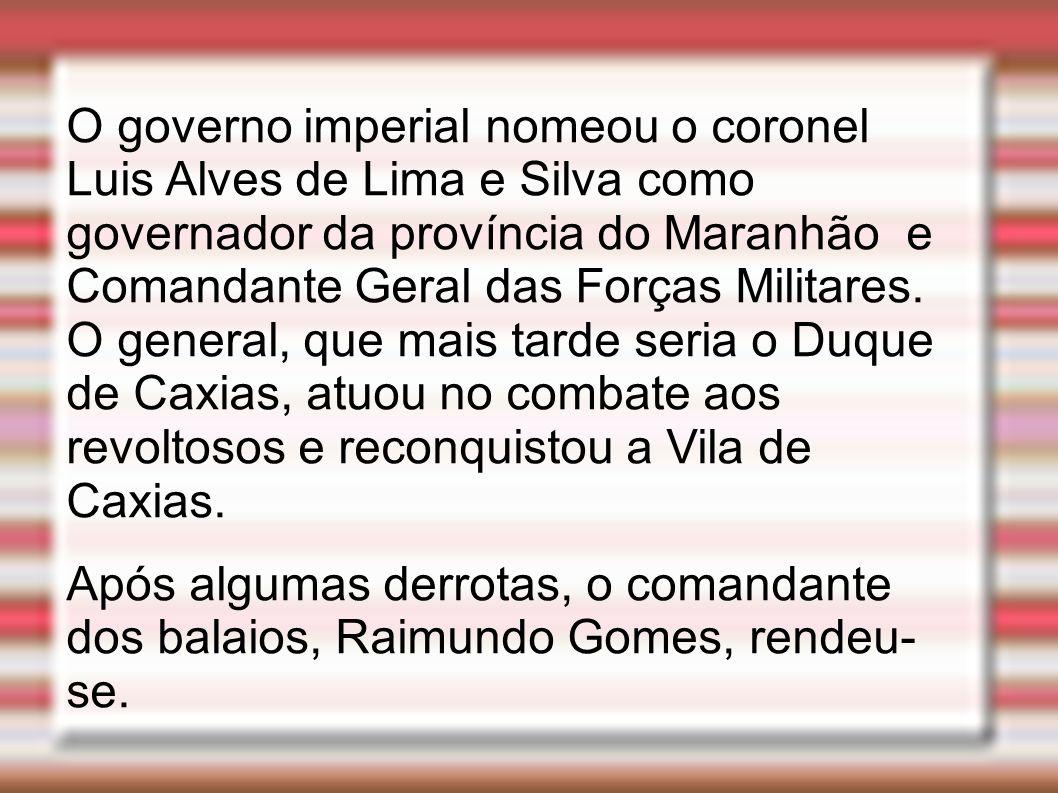 O governo imperial nomeou o coronel Luis Alves de Lima e Silva como governador da província do Maranhão e Comandante Geral das Forças Militares. O gen