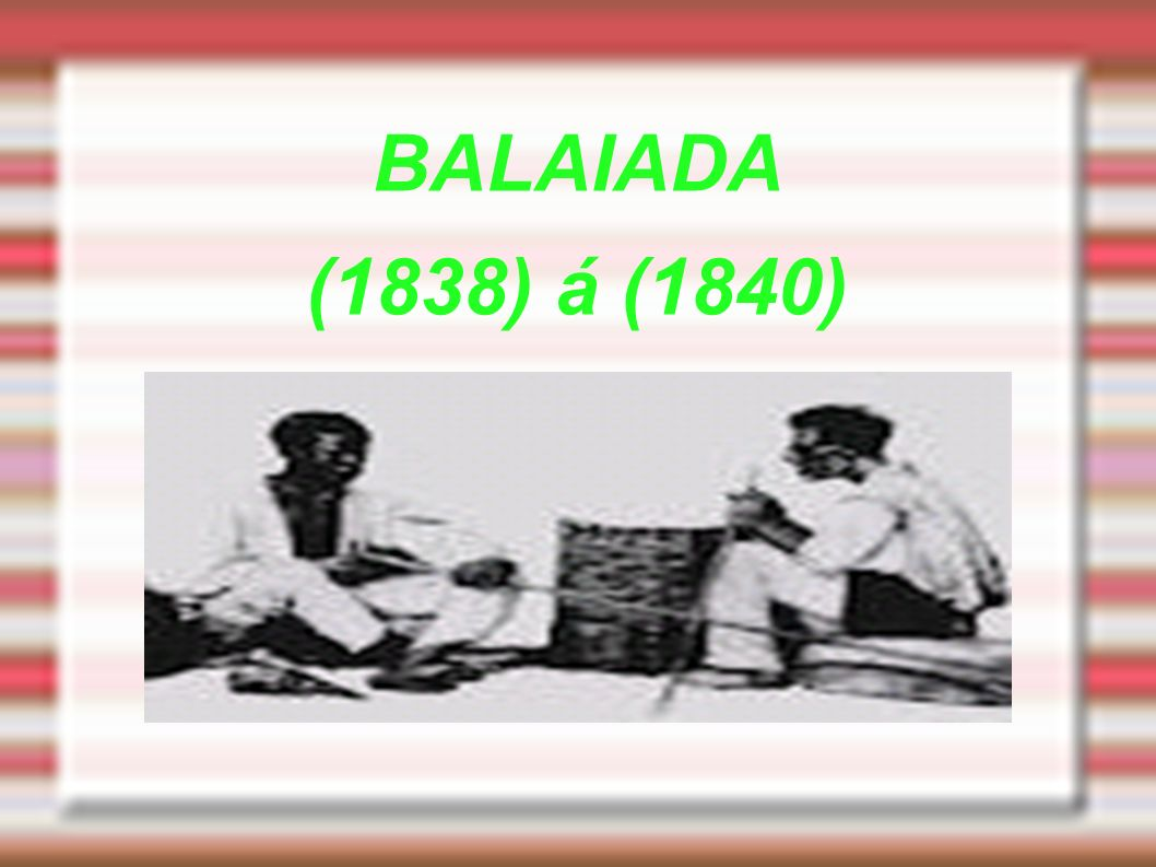 BALAIADA (1838) á (1840)