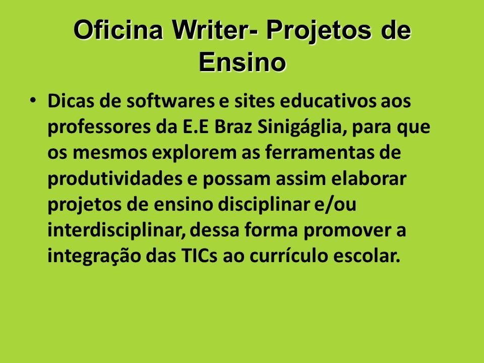 Oficina Writer- Projetos de Ensino Dicas de softwares e sites educativos aos professores da E.E Braz Sinigáglia, para que os mesmos explorem as ferram