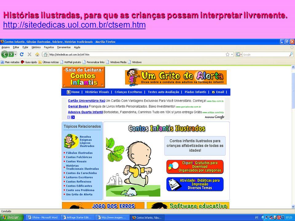 Histórias ilustradas, para que as crianças possam interpretar livremente. http://sitededicas.uol.com.br/ctsem.htm