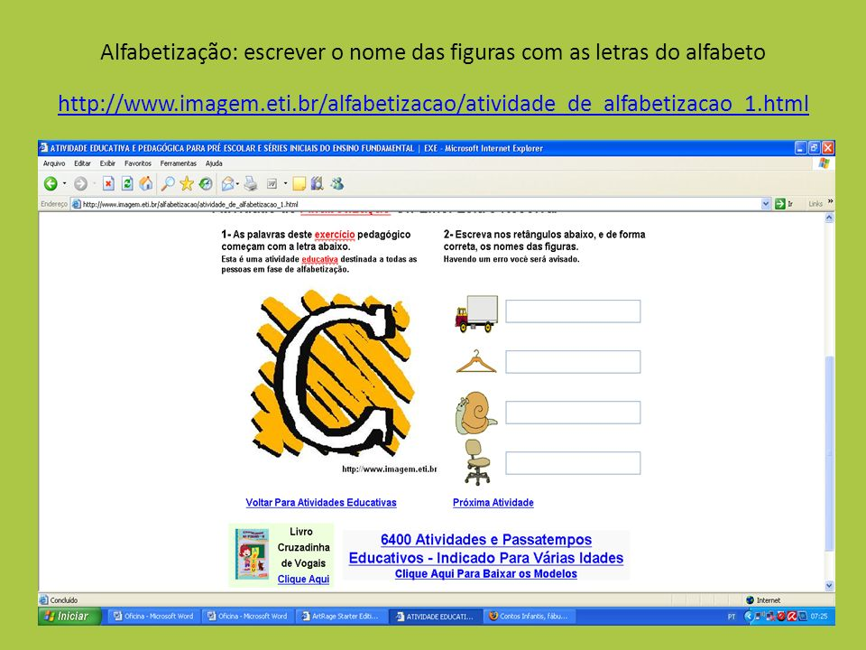 Alfabetização: escrever o nome das figuras com as letras do alfabeto http://www.imagem.eti.br/alfabetizacao/atividade_de_alfabetizacao_1.html http://w