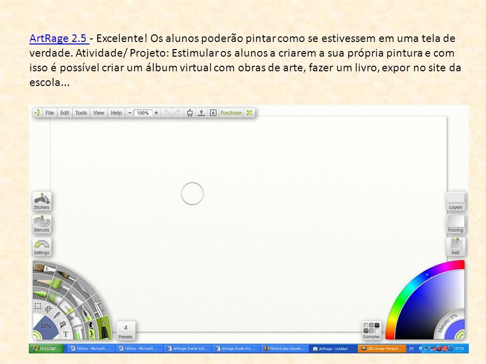 ArtRage 2.5 ArtRage 2.5 - Excelente! Os alunos poderão pintar como se estivessem em uma tela de verdade. Atividade/ Projeto: Estimular os alunos a cri