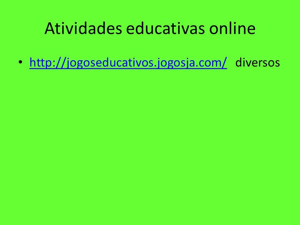 Atividades educativas online http://jogoseducativos.jogosja.com/ diversos http://jogoseducativos.jogosja.com/