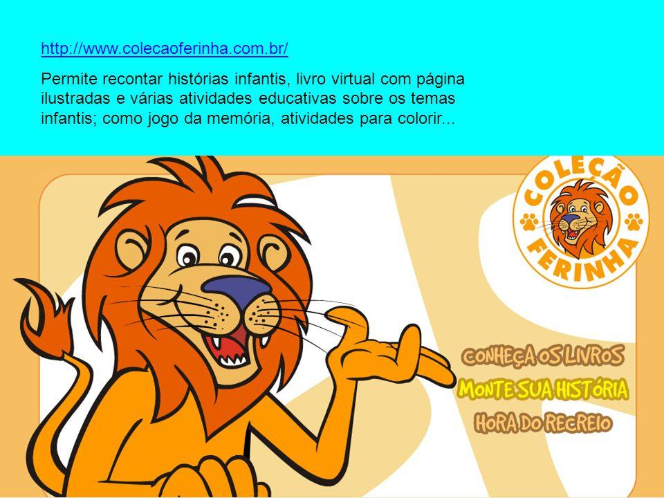 http://www.colecaoferinha.com.br/ Permite recontar histórias infantis, livro virtual com página ilustradas e várias atividades educativas sobre os tem