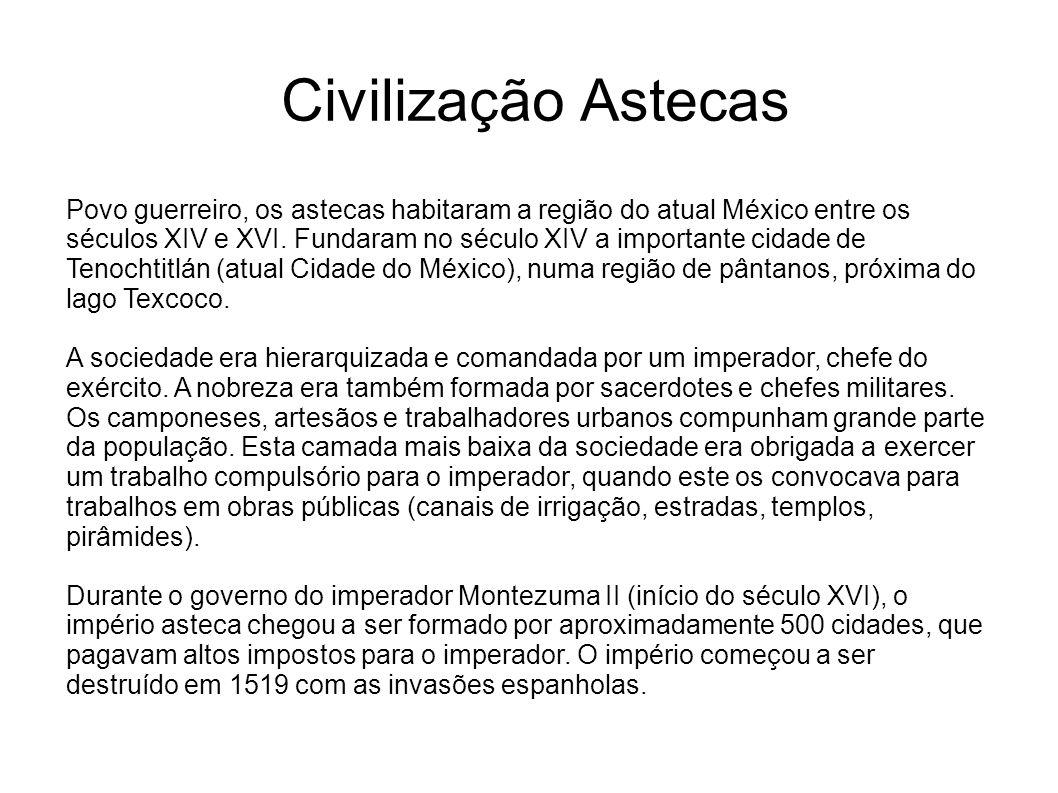 Civilização Astecas Povo guerreiro, os astecas habitaram a região do atual México entre os séculos XIV e XVI. Fundaram no século XIV a importante cida