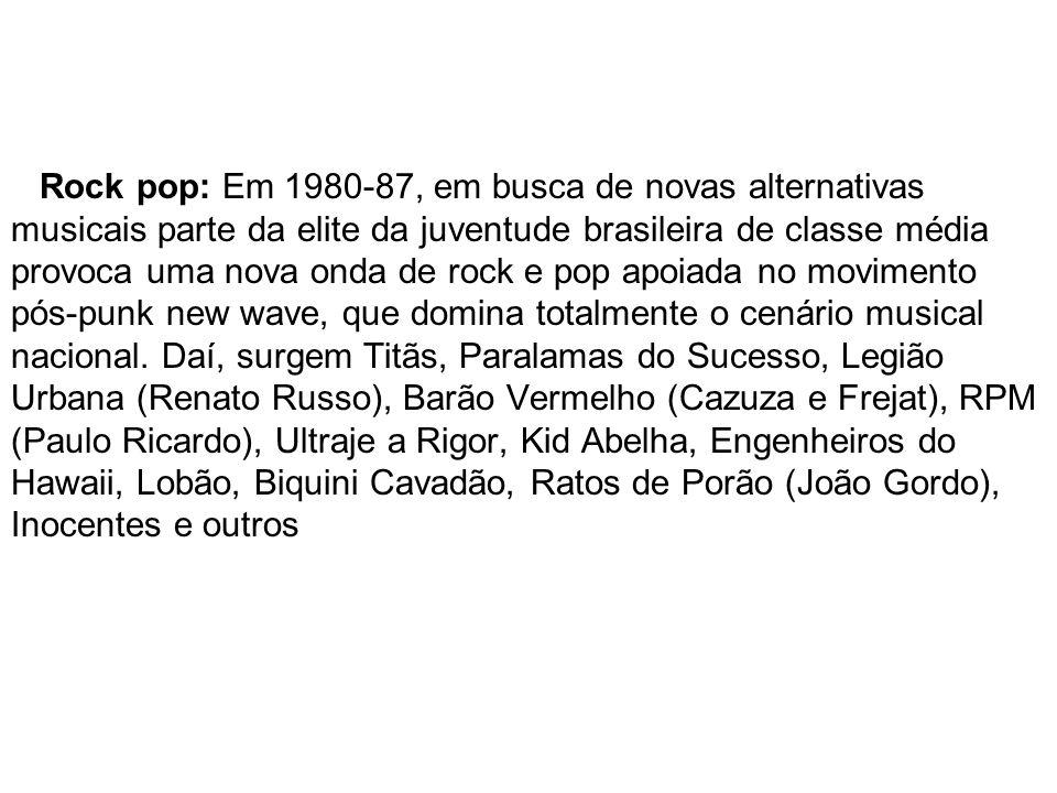 Rock pop: Em 1980-87, em busca de novas alternativas musicais parte da elite da juventude brasileira de classe média provoca uma nova onda de rock e p