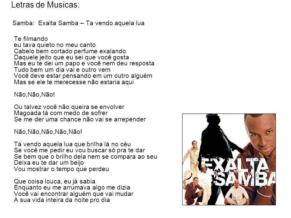 Letras de Musicas: Samba: Exalta Samba – Ta vendo aquela lua Te filmando eu tava quieto no meu canto Cabelo bem cortado perfume exalando Daquele jeito