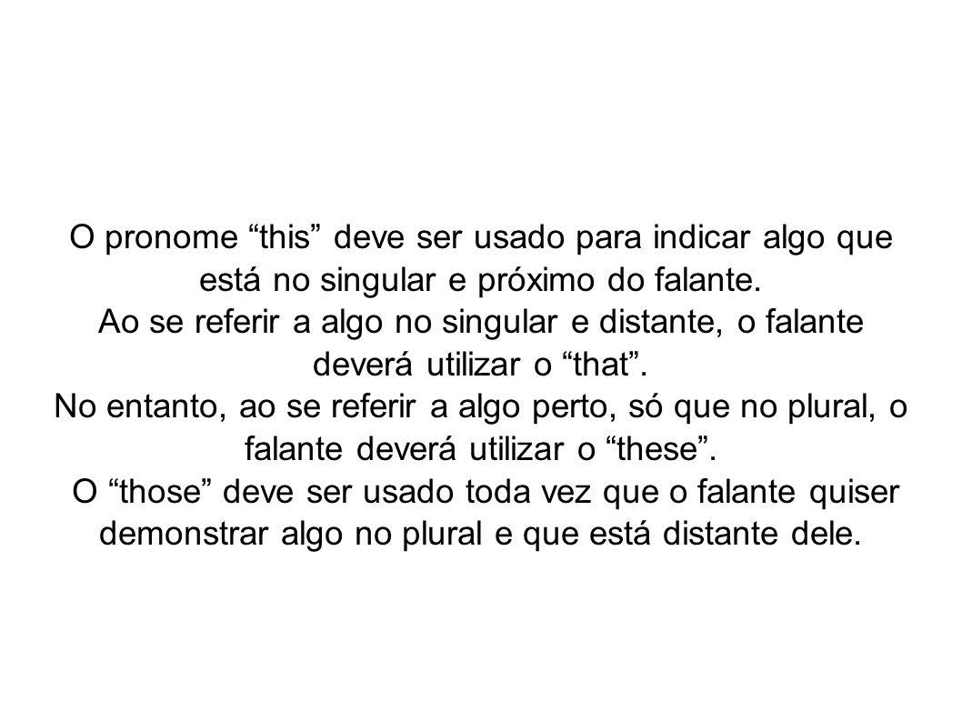 O pronome this deve ser usado para indicar algo que está no singular e próximo do falante. Ao se referir a algo no singular e distante, o falante deve