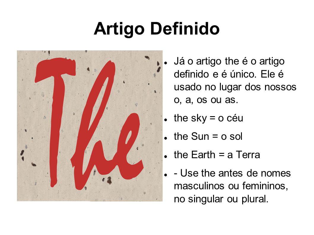 Artigo Definido Já o artigo the é o artigo definido e é único. Ele é usado no lugar dos nossos o, a, os ou as. the sky = o céu the Sun = o sol the Ear
