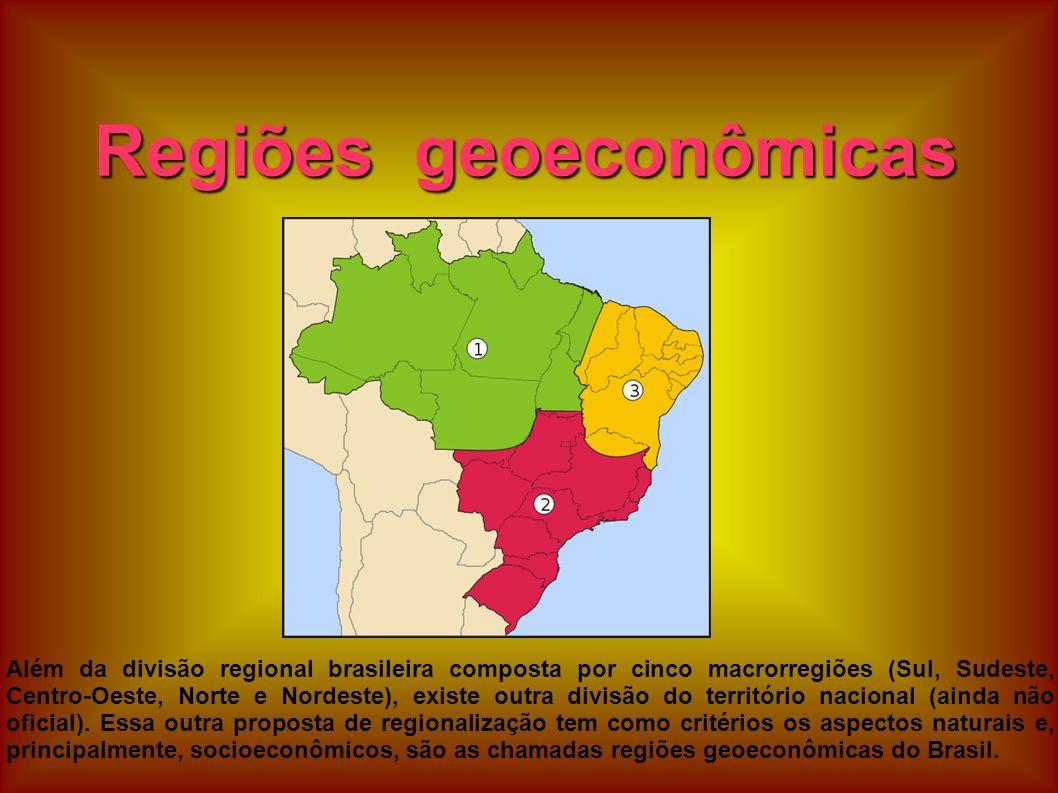 Regiões geoeconômicas Além da divisão regional brasileira composta por cinco macrorregiões (Sul, Sudeste, Centro-Oeste, Norte e Nordeste), existe outr