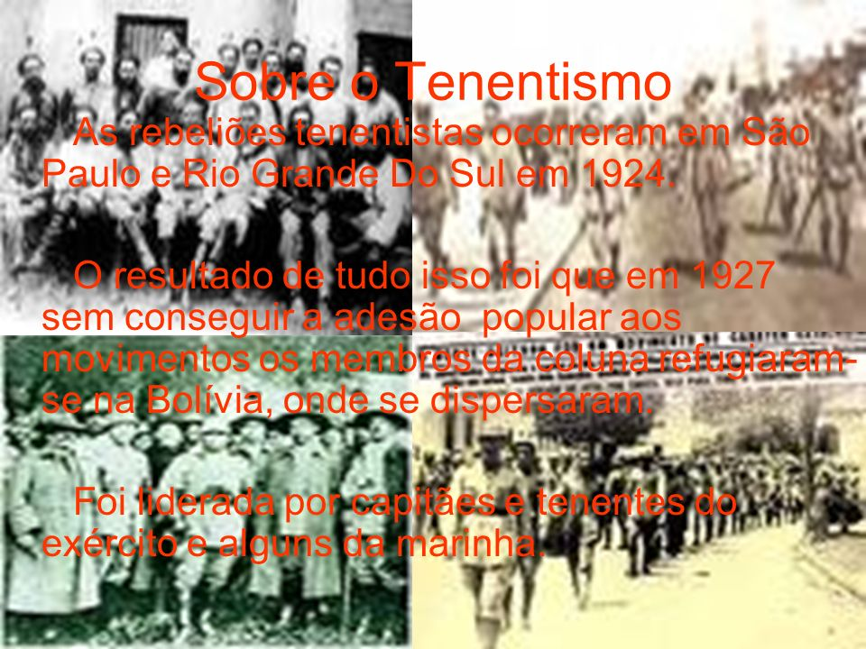 Sobre o Tenentismo As rebeliões tenentistas ocorreram em São Paulo e Rio Grande Do Sul em 1924. O resultado de tudo isso foi que em 1927 sem conseguir