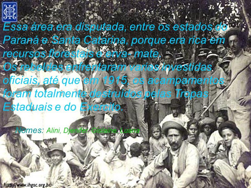 Essa área era disputada, entre os estados do Paraná e Santa Catarina, porque era rica em recursos florestais e erva- mate. Os rebeldes enfrentaram var