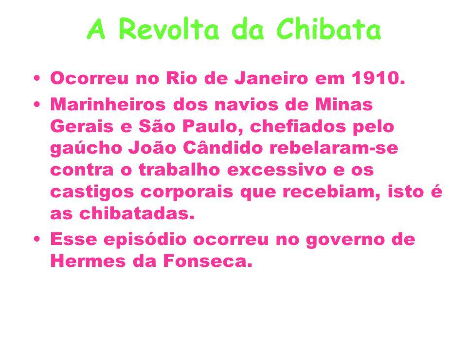 Ocorreu no Rio de Janeiro em 1910. Marinheiros dos navios de Minas Gerais e São Paulo, chefiados pelo gaúcho João Cândido rebelaram-se contra o trabal