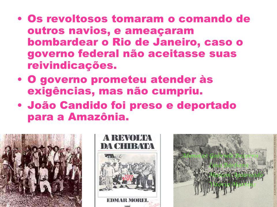 Os revoltosos tomaram o comando de outros navios, e ameaçaram bombardear o Rio de Janeiro, caso o governo federal não aceitasse suas reivindicações. O