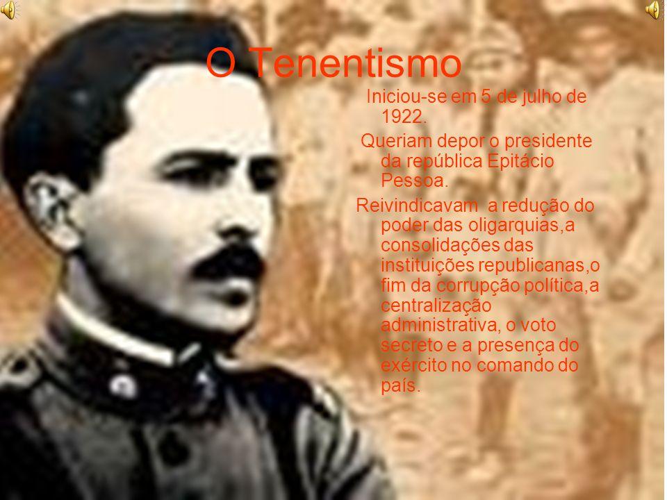 O Tenentismo Iniciou-se em 5 de julho de 1922. Queriam depor o presidente da república Epitácio Pessoa. Reivindicavam a redução do poder das oligarqui