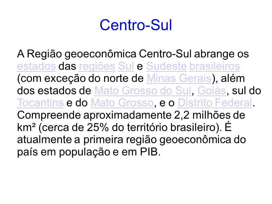 Centro-Sul A Região geoeconômica Centro-Sul abrange os estados das regiões Sul e Sudeste brasileiros (com exceção do norte de Minas Gerais), além dos