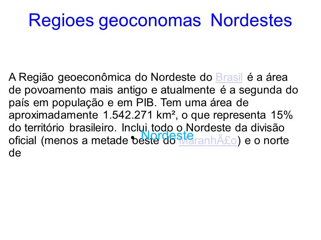 Regioes geoconomas Nordestes A Região geoeconômica do Nordeste do Brasil é a área de povoamento mais antigo e atualmente é a segunda do país em popula