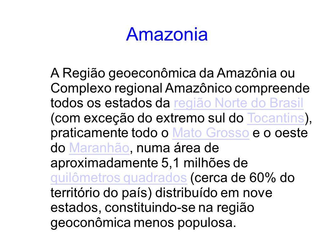 Amazonia A Região geoeconômica da Amazônia ou Complexo regional Amazônico compreende todos os estados da região Norte do Brasil (com exceção do extrem