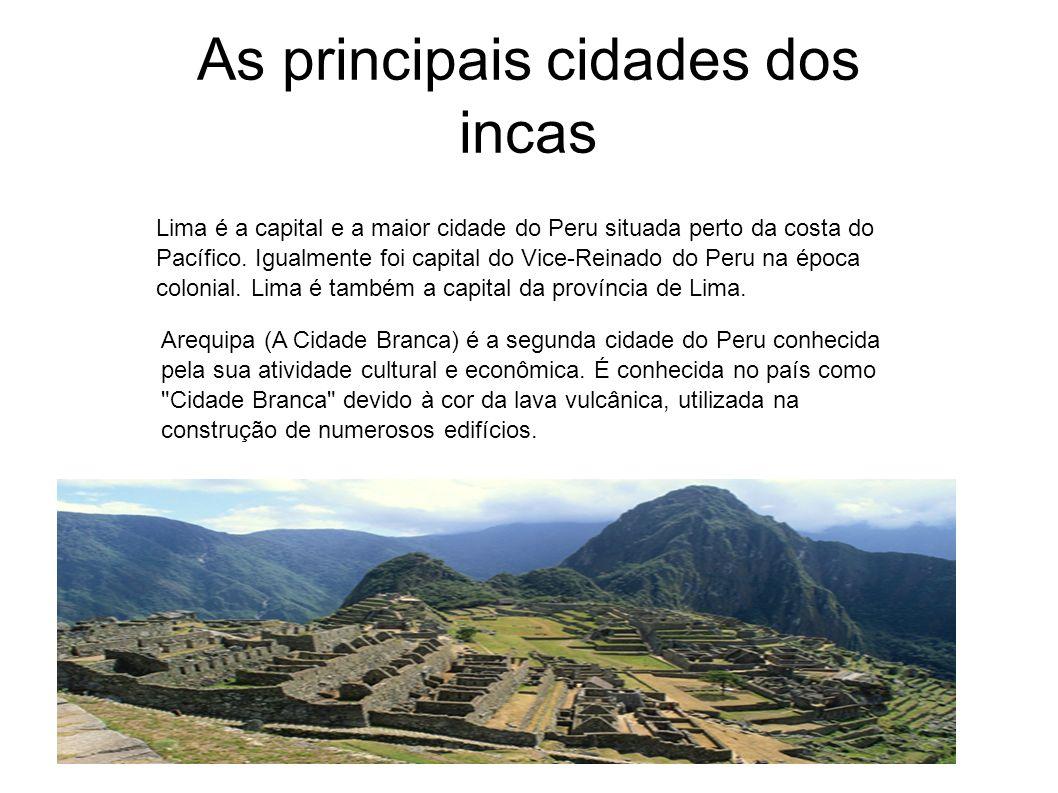 As principais cidades dos incas Lima é a capital e a maior cidade do Peru situada perto da costa do Pacífico. Igualmente foi capital do Vice-Reinado d